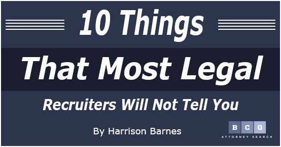 10 Things That Most Legal Recruiters Will Not Tell You