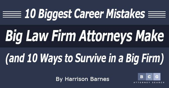 10 Biggest Career Mistakes Big Law Firm Attorneys Make