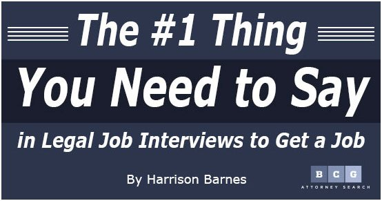 The #1 Thing You Need to Say in Legal Job Interviews to Get a Job