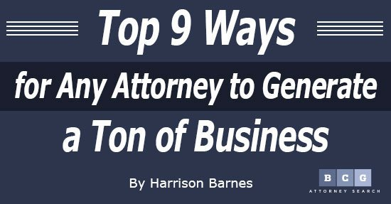 Top 9 Ways for Any Attorney to Generate a Ton of Business