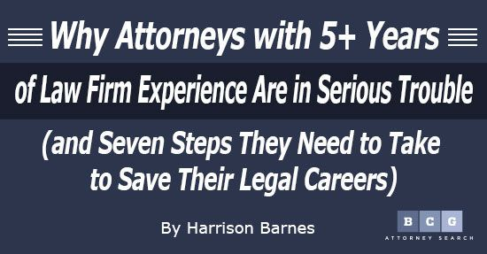 Why Attorneys with 5+ Years of Law Firm Experience Are in Serious Trouble