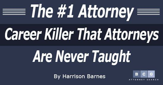 The #1 Attorney Career Killer That Attorneys Are Never Taught