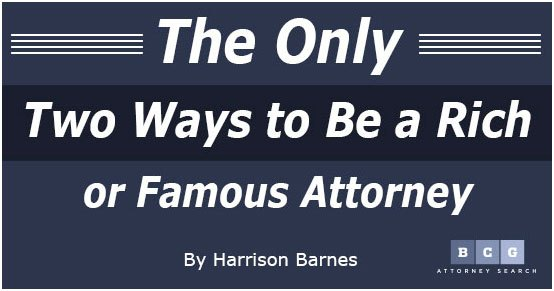 The Only Two Ways to Be a Rich or Famous Attorney