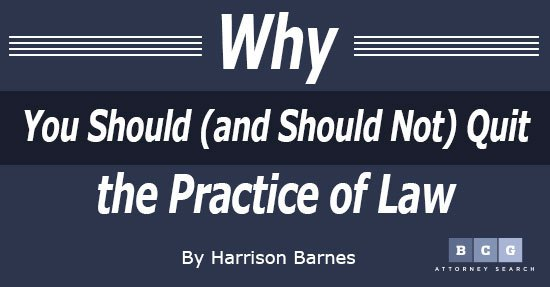 Why You Should (and Should Not) Quit the Practice of Law