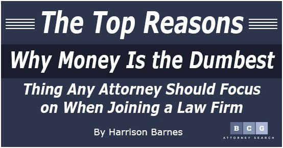 The Top Reasons Why Money Is the Dumbest Thing Any Attorney Should Focus on When Joining a Law Firm