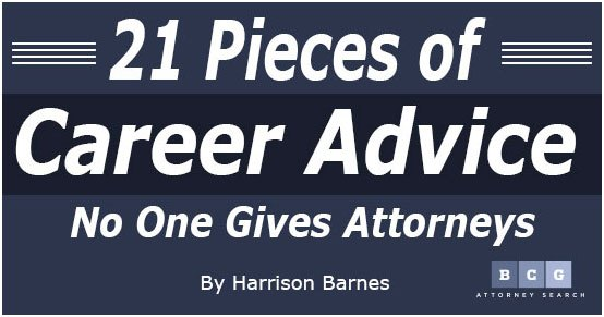 21 Pieces of Career Advice No One Gives Attorneys