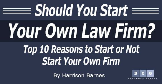 Should You Start Your Own Law Firm? Top 10 Reasons to Start or Not