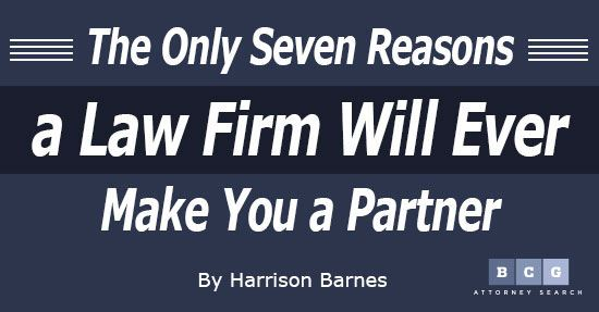 The Only Seven Reasons a Law Firm Will Ever Make You a Partner