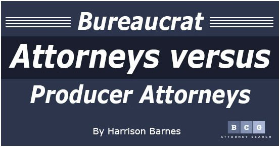Bureaucrat Attorneys versus Producer Attorneys