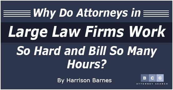 Why Do Attorneys in Large Law Firms Work So Hard and Bill So Many Hours?