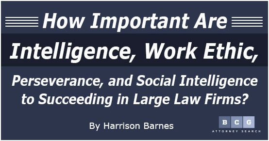 How Important Are Intelligence, Work Ethic, Perseverance, and Social Intelligence to Succeeding in Large Law Firms