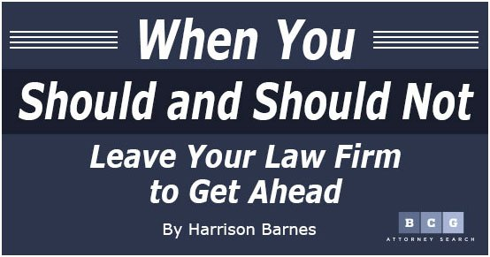 When You Should and Should Not Leave Your Law Firm to Get Ahead