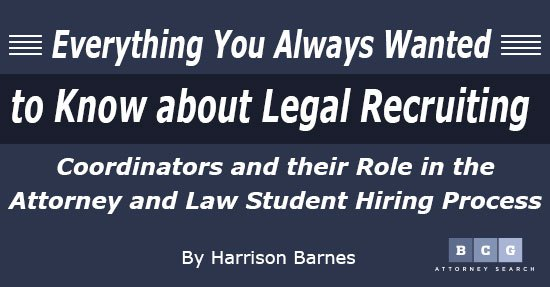 Everything You Always Wanted to Know about Legal Recruiting Coordinators and Their Role in the Attorney and Law Student Hiring Process