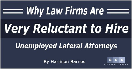 Why Law Firms Are Very Reluctant to Hire Unemployed Lateral Attorneys