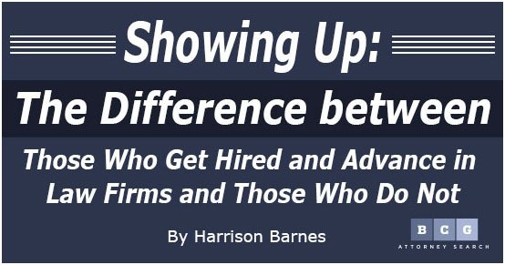Showing Up: The Difference between Those Who Get Hired and Advance in Law Firms and Those Who Do Not