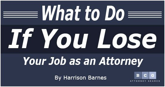 Learn what you should do if you lose your job as an attorney.