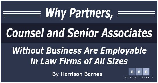 Why Partners, Counsel and Senior Associates Without Business Are Employable in Law Firms of All Sizes