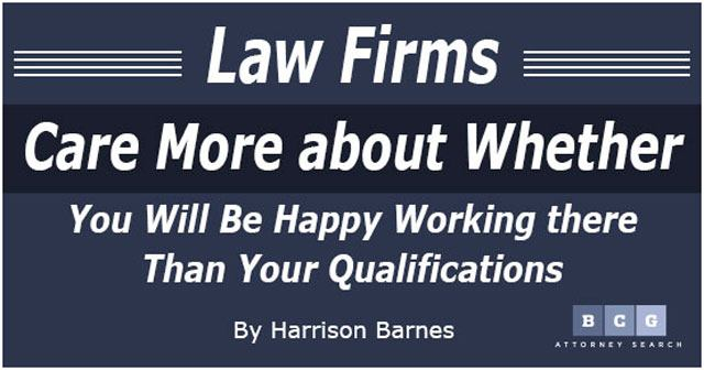 Law Firms Care More about Whether You Will Be Happy Working there Than Your Qualifications