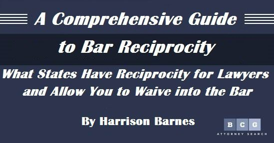 A Comprehensive Guide to Bar Reciprocity: What States Have Reciprocity for Lawyers and Allow You to Waive into the Bar