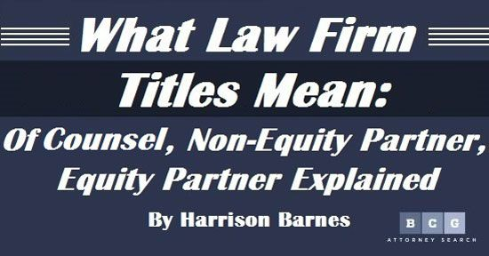 What Law Firm Titles Mean Of Counsel Non Equity Partner Equity