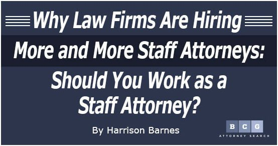 Why Law Firms Are Hiring More and More Staff Attorneys: Should You Work as a Staff Attorney?